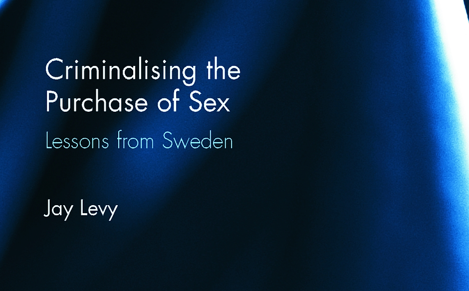Jay Levy - Criminalising the Purchase of Sex - Lessons from Sweden